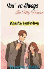 Anidita-You're Always In My Heart by pravishtianriddhi