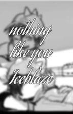 Nothing like you | iceblaze | indo and eng by blazingfireyelement