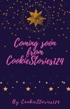 Coming soon from CookieStories124!!!!📚 📖 by CookieStories124