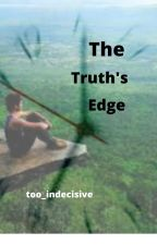 The Truth's Edge by too_indecisive