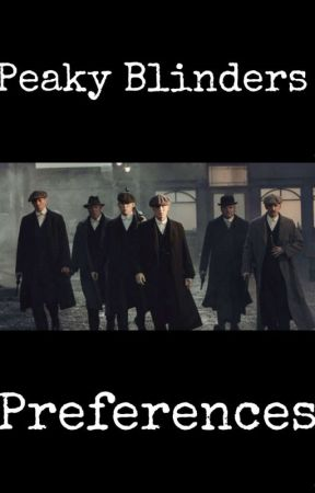 Peaky Blinders Headcanons and Preferences  by bonniesgoldengirl