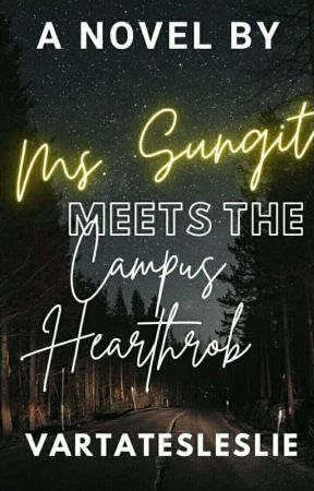 MS.SUNGIT MEET THE CAMPUS HEARTHROB (ON GOING) by artatesleslie