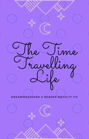 The Time Travelling Life | Dreamwastaken x Reader | Royalty AU by ScarceZaza