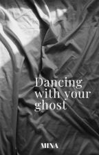 Dancing with your ghost  von minadluffy