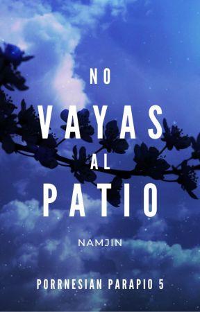 No vayas al patio by porrnesianparapio5