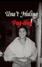 Una't Huling Pag-ibig by grazerrr_cyn