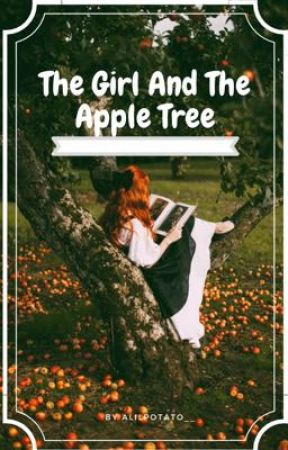 The Girl And The Apple Tree by ALilPotato__