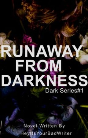 Runaway from darkness by HeyItsYourBadWriter
