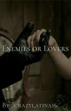 Enemies or Lovers *ON HOLD TEMPORARILY* by crazylatina16