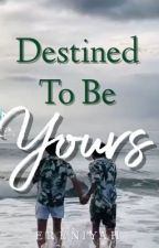 Destined To Be Yours by ERENIYAH