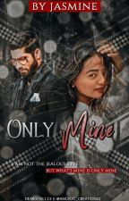Only Mine by jazzmiiiine10