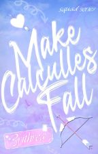 Make Calculles Fall (Squad Series #1) by 3rithrea