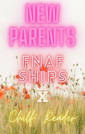 New Parents FNaF Ships X Child!Reader by JFazbear