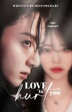 [Promo] Love to Hurt You by heitsmehari