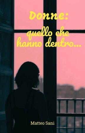 Donne: quello che hanno dentro... by MatteoSani2