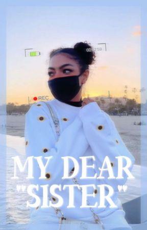 """MY DEAR """"SISTER"""" by H-HollyGirls"""