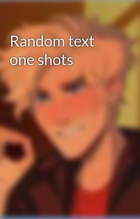 Random text one shots by _Hammy_boy_bi