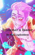 The Show Must Go On (Trickster x Reader) by TheRealAnimeAddict