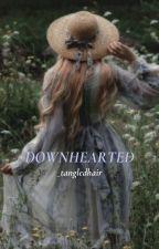 Downhearted autorstwa _tangledhair