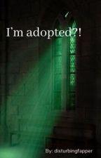 I'm adopted?! by disturbingfapper