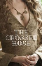 The Crossed Rose - GoT - R.S. by OneandOnlyElla