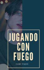 JUGAR CON FUEGO by CamiitiqueTique