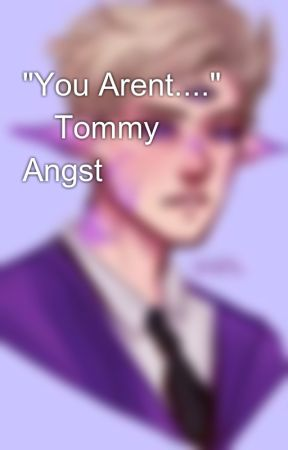 """""""You Arent...."""" 🖤Tommy Angst🖤 by Loser-In-A_Tubboat"""
