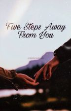 Five Steps Away From You - beauany adaptation  by dudacristinajn