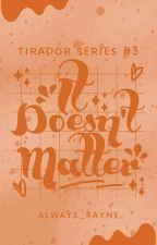 It Doesn't Matter (Tirador Series #3) by ItzMikarain