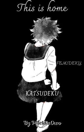 This is home- Katsudeku- Fem!Deku AU by PaletitaOwo