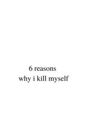 6 Reasons Why I Kill Myself by rechrach