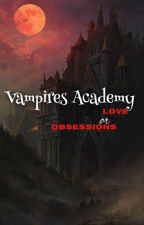 Vampires Academy    Love or Obsession    {BTS/EXO/TXT/BP/ ITZY} by AishaPatel956