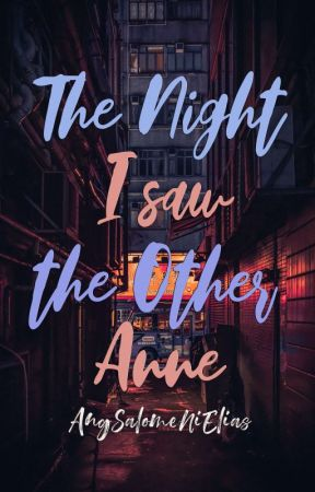 The Night I Saw The Other Anne by AngSalomeNiElias