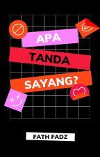 APA TANDA SAYANG? by fathfadz10