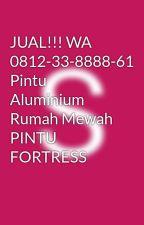 JUAL!!! WA 0812-33-8888-61 Pintu Aluminium Rumah Mewah  PINTU FORTRESS by steeldoordolphin