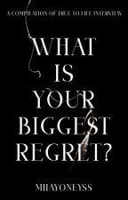What Is Your Biggest Regret? by mhayoneyss