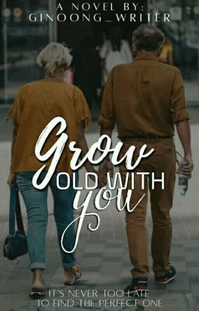 Grow Old With You (On-going)  by Ginoong_Writer