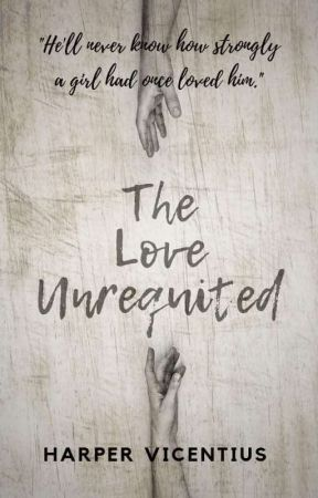The Love Unrequited by HarperVicentius