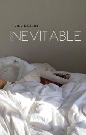Inevitable 18+ by LaBeachBabe04