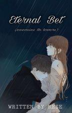 Eternal Bet (enemies to lovers) by __Rese__