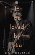 To Be Loved By You - Brad Simpson Fanfic by lonihorxn