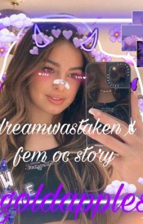 DreamWasTaken X Fem Oc Story by goldapples