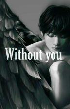 Without you    |JJK × KTH| de AndreeaMizgar