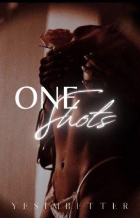 ONE-SHOTS by yesimbetter