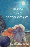 The Sky Doesn't Pressure Me cover