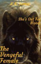 The Vengeful Female ✔ by ljumpp
