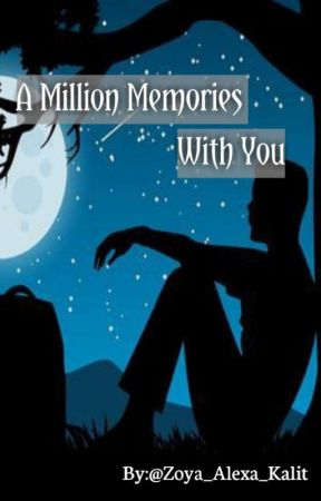 A Million Memories With You [End] by Zoya_Alexa_Kalit