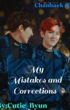 My Mistakes and Corrections[][]Chanbaek FF by TinkerByun_ChanYoda