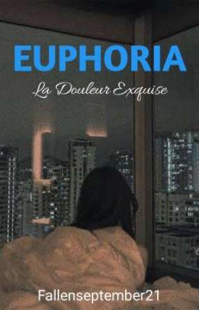 EUPHORIA: La douleur Exquise by Fallenseptember21