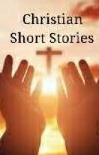 Christian Short Stories by jesusmysavior08
